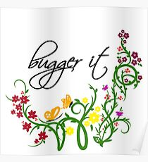 Bugger It Swearing Floral Poster