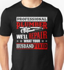 The Plumber Repairs What Your Husband Fixed T-Shirt T-Shirt