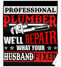 The Plumber Repairs What Your Husband Fixed T-Shirt Poster