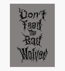 Don't feed the bad wolves Photographic Print