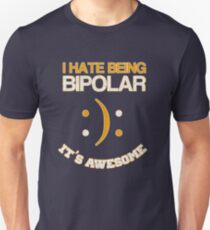 I hate being bipolar it's awesome t shirt T-Shirt