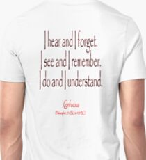 TEACHING, Confucius, Chinese, teacher, I hear and I forget. I see and I remember. I do and I understand. (Philosopher, 551 BC-479 BC) T-Shirt