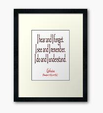 TEACHING, Confucius, Chinese, teacher, I hear and I forget. I see and I remember. I do and I understand. (Philosopher, 551 BC-479 BC) Framed Print