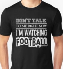 Don't Talk To Me Right Now I'm Watching Football - Funny  Unisex T-Shirt