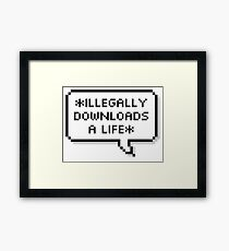 ✘ illegally downloads a life ✘ Framed Print