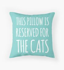 this pillow is reserved for the cats Throw Pillow