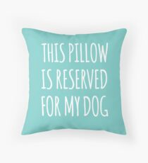 this pillow is reserved for my dog Throw Pillow
