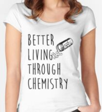 better living through chemistry Fitted Scoop T-Shirt