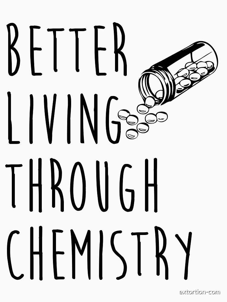 better living through chemistry by extortion-com