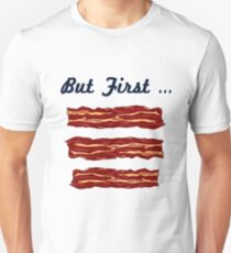 But First - Bacon T-Shirt