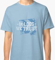 In Logs we Trust - Team O.N.U Classic T-Shirt