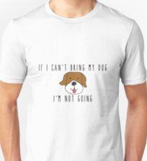 If I can't bring my dog I'm not going Unisex T-Shirt