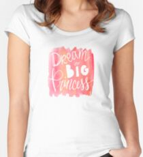 Dream Big Princess Fitted Scoop T-Shirt
