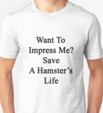 Want To Impress Me? Save A Hamster's Life  Unisex T-Shirt