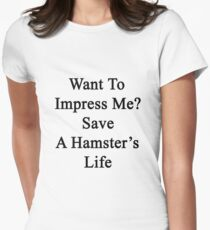 Want To Impress Me? Save A Hamster's Life  T-Shirt