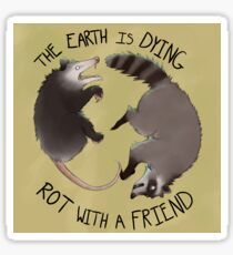 The Earth Is Dying, Rot With A Friend Sticker