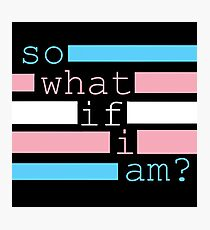 So What If I Am? Transgender Pride Photographic Print