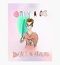 Only A Cis Deals In Absolutes Photographic Print