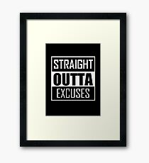 STRAIGHT OUTTA EXCUSES Framed Print