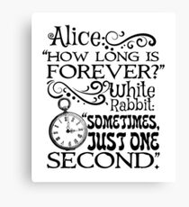 """How long is forever?"" Alice in Wonderland quote Canvas Print"