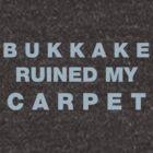 Bukkake Ruined My Carpet by extremistshop