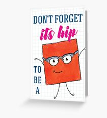 Don't forget - It's Hip to be a Square! Greeting Card