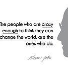 crazy people change the world - steve jobs by razvandrc