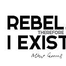 I rebel; therefore I exist - albert camus by razvandrc