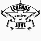 Legends are born in June (Birthday Present / Birthday Gift / Black) by MrFaulbaum