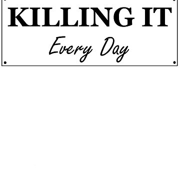 Killing It - Every Day by jasonps4