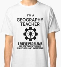 GEOGRAPHY TEACHER - NICE DESIGN 2017 Classic T-Shirt