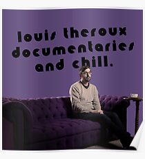 Louis Theroux documentaries and chill Poster