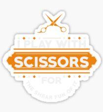 I PLAY WITH SCISSORS Sticker