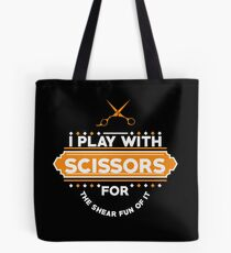 I PLAY WITH SCISSORS Tote Bag