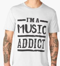 I'm a Music Addict - Funny Music Lover Men's Premium T-Shirt