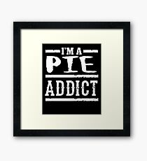 I'm a Pie Addict - Funny Dessert Food Framed Print