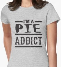 I'm a Pie Addict - Funny Dessert Food  Womens Fitted T-Shirt