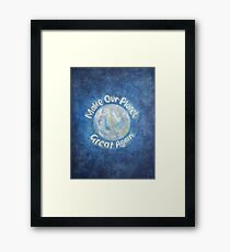 Make Our Planet Great Again: Stop Global Warming. Framed Print