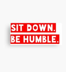 Be Humble Sit Down Canvas Print