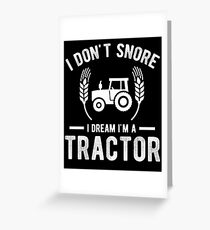 I Don't Snore I Dream I'm A Tractor T-Shirt Greeting Card