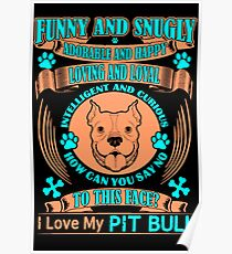 I love my Pit bull - Funny and Snugly Poster