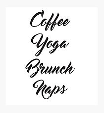 Coffee Yoga Brunch Naps Photographic Print
