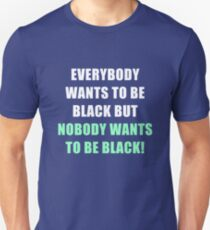Nobody Wants To Be Black T-Shirt