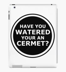 Have you watered your an cermet? iPad Case/Skin