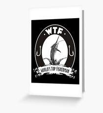 WTF-Worlds Top Fisherman T Shirt Greeting Card