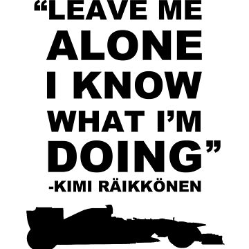 Kimi Räikkönen Leave Me Alone I know What I'm Doing T-Shirt by ZyzzShirts