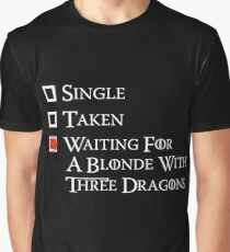 Waiting on a blonde with three dragons Graphic T-Shirt