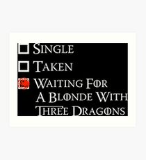 Waiting on a blonde with three dragons Art Print