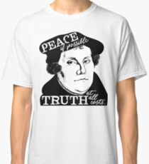 Martin Luther Quote Peace If Possible Truth At All Costs Classic T-Shirt