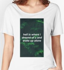 hell is where i dreamt of u... Women's Relaxed Fit T-Shirt